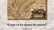 """CONFERENCIA """"Caspe en los mapas del pasado"""""""
